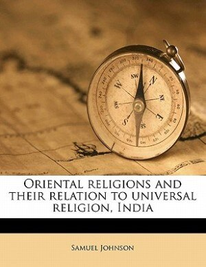 Oriental Religions And Their Relation To Universal Religion, India by Samuel Johnson