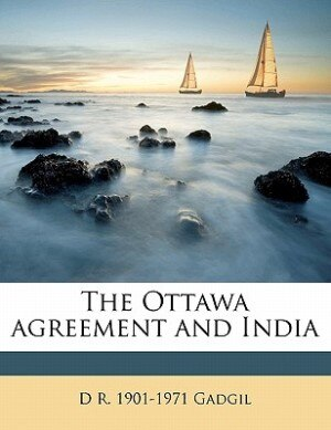 The Ottawa Agreement And India by D R. 1901-1971 Gadgil