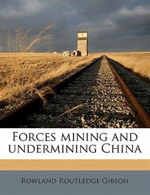 Forces Mining And Undermining China by Rowland Routledge Gibson