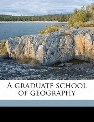 A Graduate School Of Geography by William Morris Davis