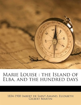 Book Marie Louise: The Island Of Elba, And The Hundred Days by 1834-1900 Imbert De Saint-amand