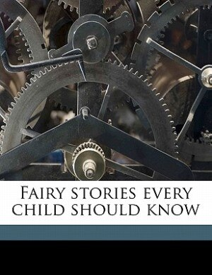 Fairy Stories Every Child Should Know by Kate Douglas Smith Wiggin