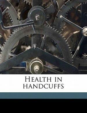 Health In Handcuffs by John Adams Kingsbury