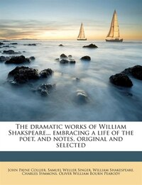 The dramatic works of William Shakspeare... embracing a life of the poet, and notes, original and…