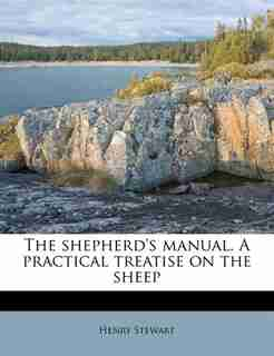The Shepherd's Manual. A Practical Treatise On The Sheep by Henry Stewart