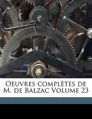 Oeuvres Completes de M. de Balzac Volume 23 by Ducourneau Jean A