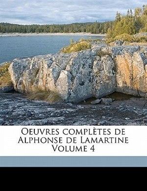 Oeuvres Completes de Alphonse de Lamartine Volume 4 by Alphonse De 1790 Lamartine