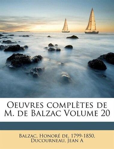 Oeuvres Complètes De M. De Balzac Volume 20 by Honoré De 1799-1850 Balzac