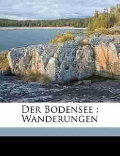 Der Bodensee: Wanderungen by Wilhelm Von B. 1874 Scholz