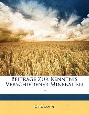 Beiträge Zur Kenntnis Verschiedener Mineralien ... by Otto Mann