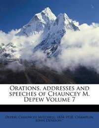 Orations, Addresses And Speeches Of Chauncey M. Depew Volume 7