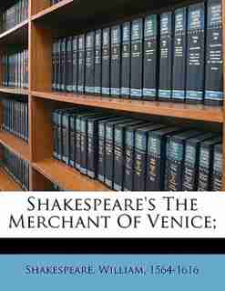 Shakespeare's The Merchant Of Venice; by Shakespeare William 1564-1616