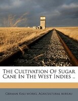 The Cultivation Of Sugar Cane In The West Indies ..