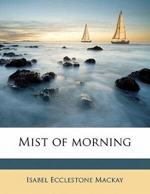 Mist Of Morning by Isabel Ecclestone Mackay