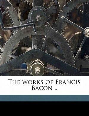 The Works Of Francis Bacon .. de Douglas Denon Heath