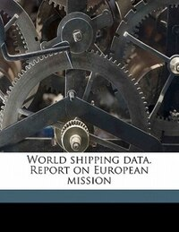 World Shipping Data. Report On European Mission