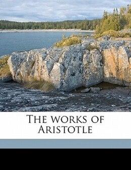 Book The works of Aristotle Volume 9 by Aristotle Aristotle