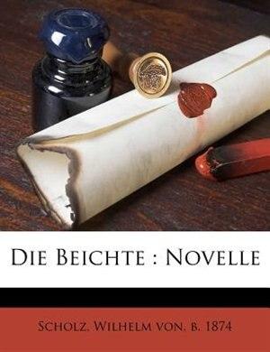 Die Beichte: Novelle by Wilhelm Von B. 1874 Scholz