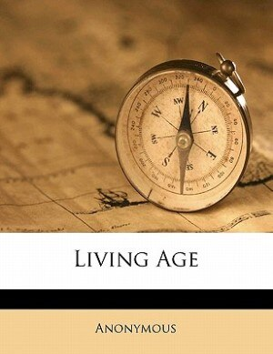 Living Age Volume 18, Series 3 by Anonymous