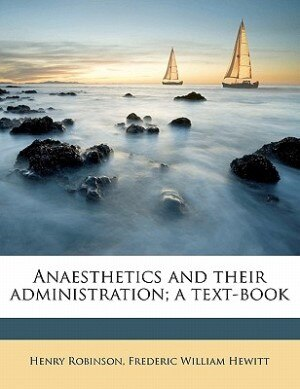 Anaesthetics And Their Administration; A Text-book by Henry Robinson