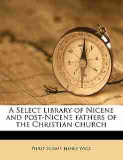 A Select library of Nicene and post-Nicene fathers of the Christian church Volume 6 by Philip Schaff