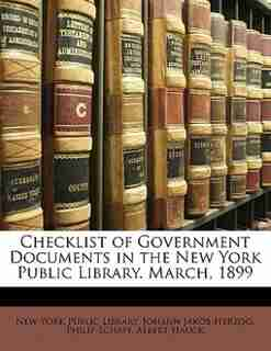 Checklist Of Government Documents In The New York Public Library. March, 1899 by New York Public Library
