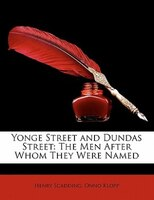 Yonge Street And Dundas Street: The Men After Whom They Were Named