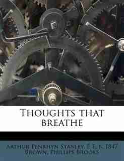 Thoughts That Breathe by Arthur Penrhyn Stanley
