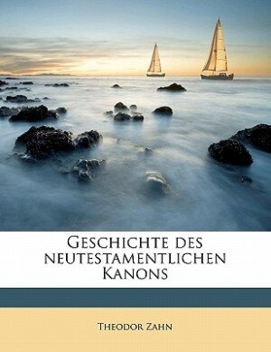 Geschichte Des Neutestamentlichen Kanons by Theodor Zahn