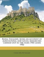 Rural England, Being An Account Of Agricultural And Social Researches Carried Out In The Years 1901…