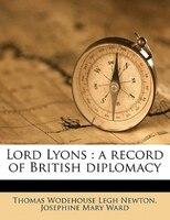 Lord Lyons: A Record Of British Diplomacy