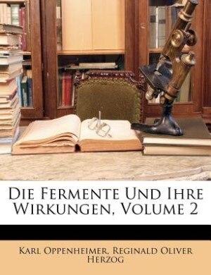 Die Fermente Und Ihre Wirkungen, Volume 2 by Karl Oppenheimer