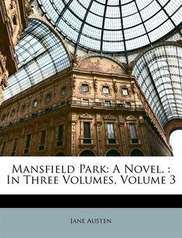 Book Mansfield Park: A Novel. : In Three Volumes, Volume 3 by Jane Austen