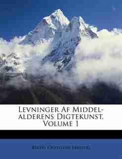 Levninger Af Middel-alderens Digtekunst, Volume 1 by Bertel Christian Sandvig