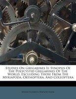 Studies On Gregarines Ii: Synopsis Of The Polycystid Gregarines Of The World, Excluding Those From…