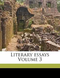 Literary Essays Volume 3 by James Russell 1819-1891 Lowell