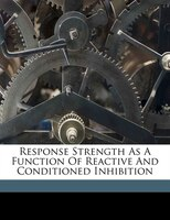 Response Strength As A Function Of Reactive And Conditioned Inhibition