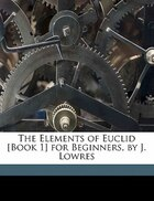 The Elements Of Euclid [book 1] For Beginners, By J. Lowres