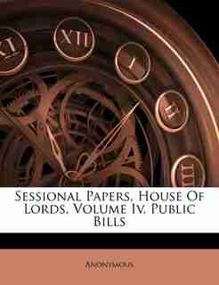 Sessional Papers, House Of Lords, Volume Iv, Public Bills by Anonymous