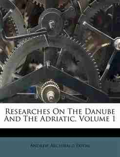 Researches On The Danube And The Adriatic, Volume 1 by Andrew Archibald Paton