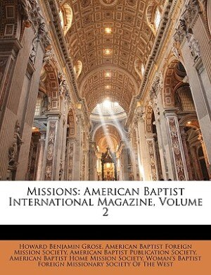 Missions: American Baptist International Magazine, Volume 2 de Howard Benjamin Grose