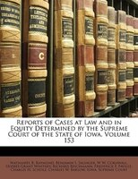 Reports Of Cases At Law And In Equity Determined By The Supreme Court Of The State Of Iowa, Volume…