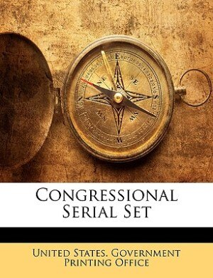 Congressional Serial Set by United States. Government Printing Offic