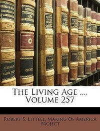 The Living Age ..., Volume 257