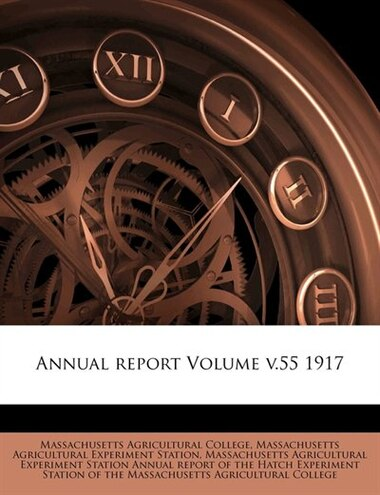 Annual Report Volume V.55 1917 by Massachusetts Agricultural College