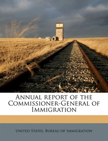 Annual Report Of The Commissioner-general Of Immigration de United States. Bureau Of Immigration