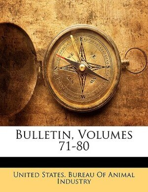Bulletin, Volumes 71-80 by United States. Bureau Of Animal Industry