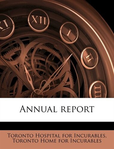 Annual Report by Toronto Hospital For Incurables