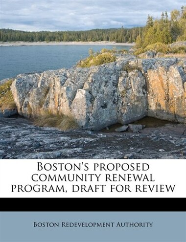 Boston's Proposed Community Renewal Program, Draft For Review by Boston Redevelopment Authority
