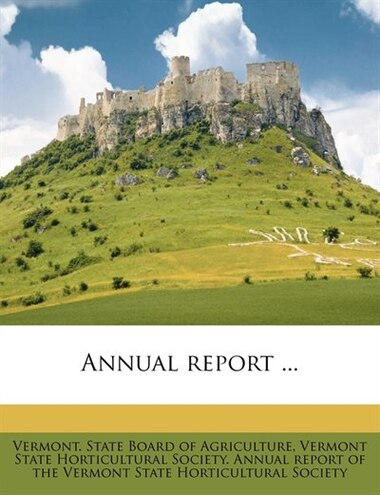 Annual Report ... by Vermont. State Board Of Agriculture
